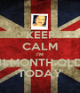 KEEP CALM I'M 11 MONTH OLD TODAY - Personalised Poster A1 size