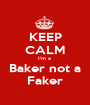 KEEP CALM I'm a  Baker not a Faker - Personalised Poster A1 size