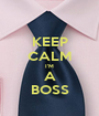 KEEP CALM I'M A BOSS - Personalised Poster A1 size