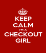 KEEP CALM I'M A CHECKOUT GIRL - Personalised Poster A1 size