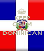 KEEP CALM I'M A DOMINICAN  - Personalised Poster A1 size