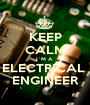 KEEP CALM I´M A  ELECTRICAL  ENGINEER - Personalised Poster A1 size