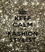 KEEP CALM I'M A FASHION STYLIST - Personalised Poster A1 size