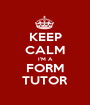 KEEP CALM I'M A FORM TUTOR - Personalised Poster A1 size