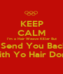 KEEP CALM I'm a Hair Weave Killer But I Send You Back With Yo Hair Done - Personalised Poster A1 size