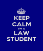 KEEP CALM I'M A LAW STUDENT - Personalised Poster A1 size