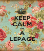 KEEP CALM I'M A LEPAGE - Personalised Poster A1 size