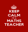 KEEP CALM I'M A MATHS TEACHER - Personalised Poster A1 size