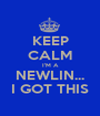 KEEP CALM I'M A NEWLIN... I GOT THIS - Personalised Poster A1 size