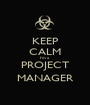 KEEP CALM I'm a PROJECT MANAGER - Personalised Poster A1 size
