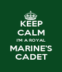 KEEP CALM I'M A ROYAL MARINE'S CADET - Personalised Poster A1 size