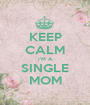KEEP CALM I'M A SINGLE MOM - Personalised Poster A1 size