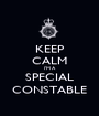 KEEP CALM I'M A  SPECIAL CONSTABLE - Personalised Poster A1 size