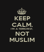 KEEP CALM. I'M A TERRORIST, NOT MUSLIM - Personalised Poster A1 size