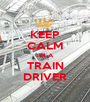 KEEP CALM I'M A TRAIN DRIVER - Personalised Poster A1 size
