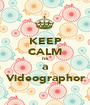 KEEP CALM I'm  a  Videographor - Personalised Poster A1 size