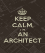 KEEP CALM, I´M AN ARCHITECT - Personalised Poster A1 size