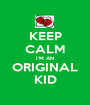 KEEP CALM I'M AN ORIGINAL KID - Personalised Poster A1 size