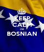 KEEP CALM I'M BOSNIAN  - Personalised Poster A1 size