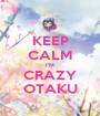 KEEP CALM I'M CRAZY OTAKU - Personalised Poster A1 size