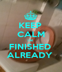 KEEP  CALM I'M  FINISHED  ALREADY  - Personalised Poster A1 size
