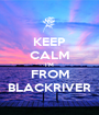 KEEP CALM I'M FROM BLACKRIVER - Personalised Poster A1 size