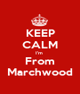 KEEP CALM I'm  From Marchwood - Personalised Poster A1 size