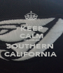 KEEP CALM I'M FROM SOUTHERN  CALIFORNIA  - Personalised Poster A1 size