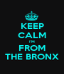 KEEP CALM I'M FROM THE BRONX - Personalised Poster A1 size