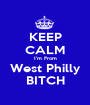 KEEP CALM I'm From West Philly BITCH - Personalised Poster A1 size