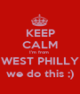 KEEP CALM I'm from  WEST PHILLY we do this ;) - Personalised Poster A1 size