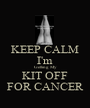 KEEP CALM I'm Getting My KIT OFF FOR CANCER - Personalised Poster A1 size