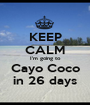 KEEP CALM I'm going to Cayo Coco in 26 days - Personalised Poster A1 size