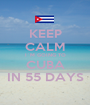 KEEP CALM I`M GOING TO CUBA IN 55 DAYS - Personalised Poster A1 size