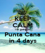 KEEP CALM I'm going to Punta Cana in 4 days - Personalised Poster A1 size