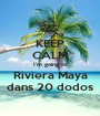 KEEP CALM I'm going to Riviera Maya dans 20 dodos - Personalised Poster A1 size