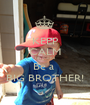 KEEP CALM I'm gonna Be a  BIG BROTHER! - Personalised Poster A1 size
