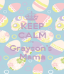 KEEP CALM I'm  Grayson's  Mama - Personalised Poster A1 size