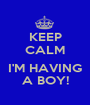 KEEP CALM  I'M HAVING A BOY! - Personalised Poster A1 size