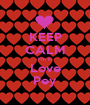 KEEP CALM I'm in Love Pey - Personalised Poster A1 size