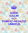 KEEP CALM I'M IN PUBLIC HEALTH UNIMUS - Personalised Poster A1 size