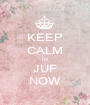 KEEP CALM I'M JUF NOW - Personalised Poster A1 size