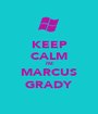 KEEP CALM I'M MARCUS GRADY - Personalised Poster A1 size