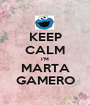 KEEP CALM I'M MARTA GAMERO - Personalised Poster A1 size