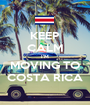 KEEP CALM I'M MOVING TO COSTA RICA - Personalised Poster A1 size