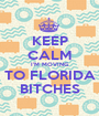KEEP CALM I'M MOVING TO FLORIDA BITCHES - Personalised Poster A1 size