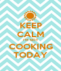 KEEP CALM I'M NOT COOKING TODAY - Personalised Poster A1 size