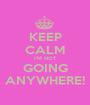 KEEP CALM I'M NOT GOING ANYWHERE! - Personalised Poster A1 size