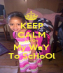 KEEP CALM I'm On My WaY To ScHoOl - Personalised Poster A1 size