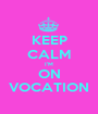 KEEP CALM I'M ON VOCATION - Personalised Poster A1 size